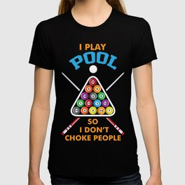 I PLAY POOL SO I DON´T CHOKE PEOPLE T-SHIRT T-shirt