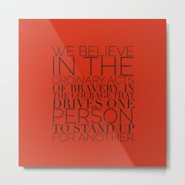 We Believe In The Ordinary Acts of Bravery Divergent Metal Print