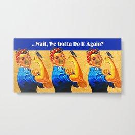 We Can/We Gotta Metal Print