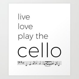 Live, love, play the cello Art Print