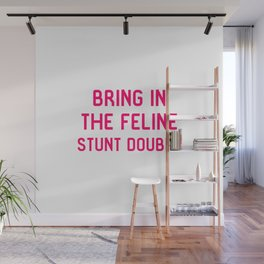 Bring in the Feline Stunt Double Quote Wall Mural