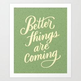 Better Things Are Coming Art Print