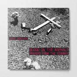 Blood In the Asphalt: Prayers From the Highway Metal Print