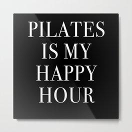 Pilates Is My Happy Hour Metal Print