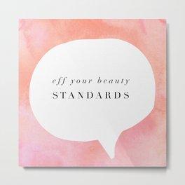 Fe your beauty standards Metal Print