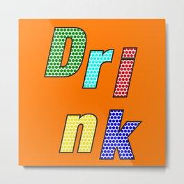 Drink – my 3 best Skills Metal Print