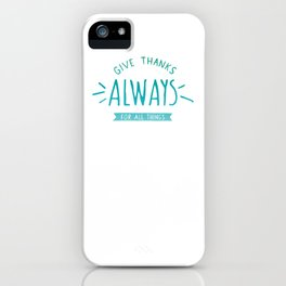 Give Thanks Always iPhone Case