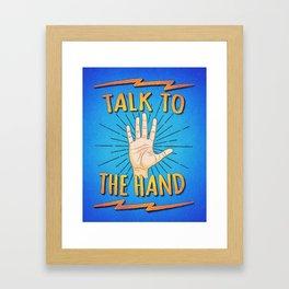 Talk to the hand! Funny Nerd & Geek Humor Statement Framed Art Print