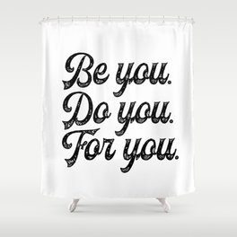 Be you. Do you.For you. Shower Curtain