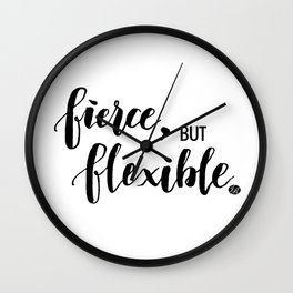 Fierce, but Flexible. Wall Clock