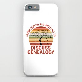 Introverted But Willing To Discuss Genealogy Genealogist Ancestry Gift iPhone Case