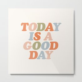 TODAY IS A GOOD DAY peach pink green blue yellow motivational typography inspirational quote decor Metal Print