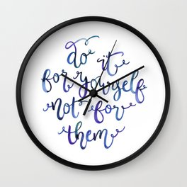 Do It for Yourself, Not for Them Wall Clock