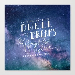 It does not do to dwell on dreams and forget to live | Dumbledore | Potter | J K Rowling | Hogwarts Canvas Print