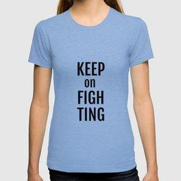Keep on fighting! T-shirt