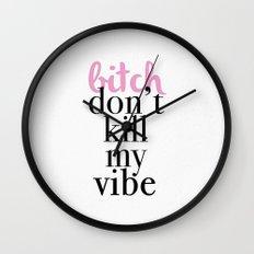 Bitch, don't kill my vibe Wall Clock