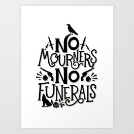 No Mourners Dregs Quote Art Print