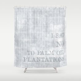 I say no to palm oil plantations Shower Curtain