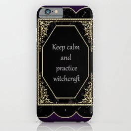 Keep Calm and Practice Witchcraft iPhone Case