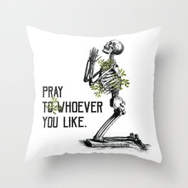 Pray to Whoever You Like. Throw Pillow