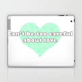 Can't be too careful about love - blue Laptop & iPad Skin