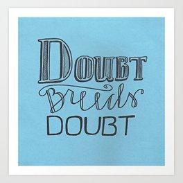 Doubt Breeds Doubt Art Print