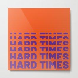 Hard Times Typo Metal Print