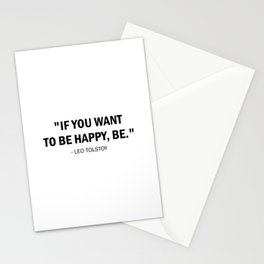 If you want to be happy, be. - Leo Tolstoy Stationery Cards