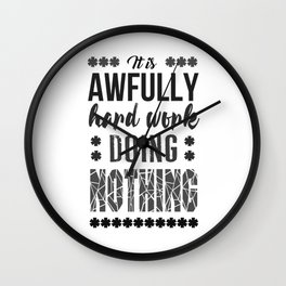It is awfully hard work doing nothing Wall Clock