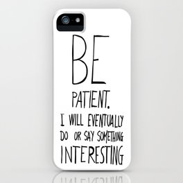 Be patient. iPhone Case
