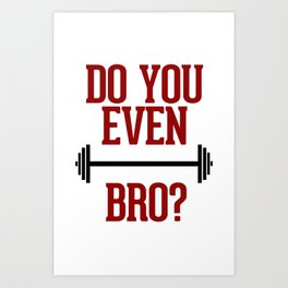 Do you even Lift Bro? Art Print