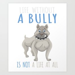 Life Without A Bully Is Not A Life At All Pit Bull  Art Print
