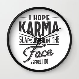 I Hope Karma Slaps You In The Face. Before I Do Wall Clock
