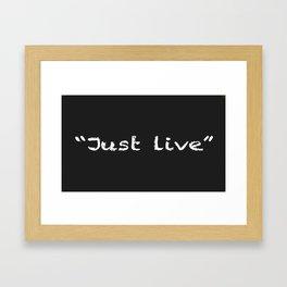 Just Live Framed Art Print