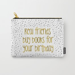 Real friends buys books for your birthday (B&G) Carry-All Pouch