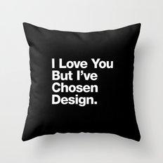 I Love You But I've Chosen Design Throw Pillow