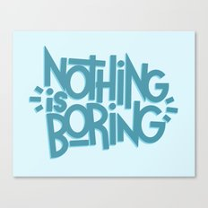 NOTHING IS BORING Canvas Print