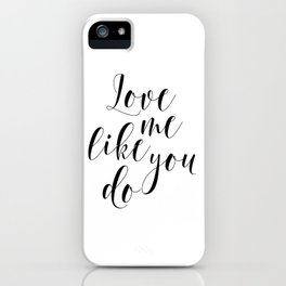 Love me like you do, Printable Poster, Fiancee & Fiance Gift, Instant Download iPhone Case