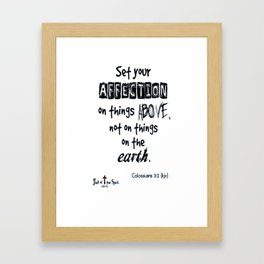 Set your affection on things above Colossians 3-2 kjv tshirt Framed Art Print