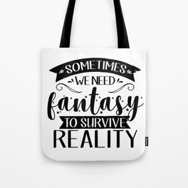 Sometimes We Need Fantasy to Survive Reality Tote Bag