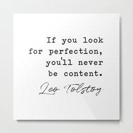 If you look for perfection, you'll never be content - Leo Tolstoy Metal Print