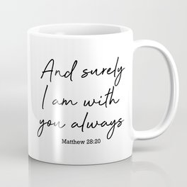 And surely I am with you always. Matthew 28:20 Coffee Mug