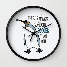 Always someone cooler Wall Clock