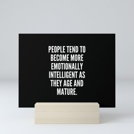 People tend to become more emotionally intelligent as they age and mature Mini Art Print
