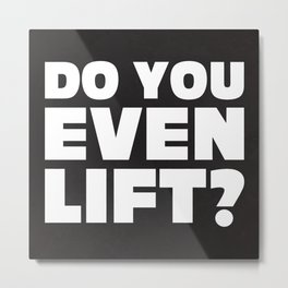 Do You Even Lift Gym Quote Metal Print