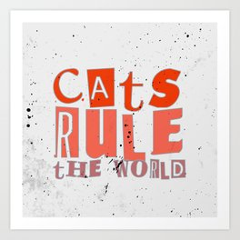 Quote - cats rule the world Art Print