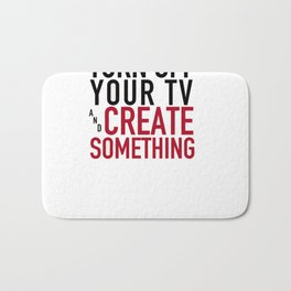 Turn off Your TV - you're a creator Bath Mat