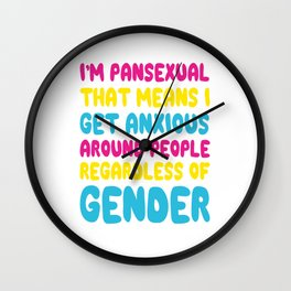 I'm Pansexual that Means I Get Anxious Funny T-shirt Wall Clock