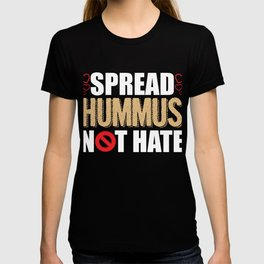 spread hummus not hate gift T-shirt