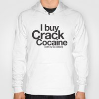 cocaine Hoodies featuring I Buy Crack Cocaine (with my tax dollars) by Cody Petruk